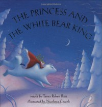 The Princess and the White Bear King - Tanya Robyn Batt;Nicoletta (Ilt) Ceccoli