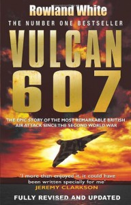 Vulcan 607: The Epic Story of the Most Remarkable British Air Attack Since WWII - Rowland White