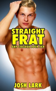 Straight Frat, Gay College Jock Sex - Josh Lark