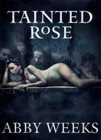 Tainted Rose: Motorcycle Dark Romance 2 - Abby Weeks