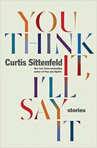 You Think It, I'll Say It - Curtis Sittenfeld