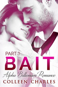 Bait: Billionaire Romance Part 1 - Colleen Charles