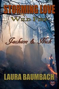 Jackson & Nick (Storming Love: Wild Fire Book 6) - Laura Baumbach
