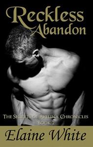 Reckless Abandon (The Secrets of Avelina Chronicles Book 2) - Elaine White