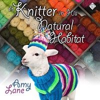 Knitter in His Natural Habitat: Granby Knitting Series, Book 4 - Amy Lane, Philip Alces