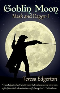 Goblin Moon: Mask and Dagger 1 - Teresa Edgerton
