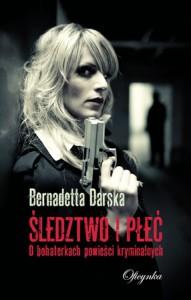 Śledztwo i płeć. O bohaterkach powieści kryminalnych - Bernadetta Darska