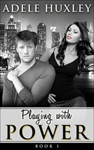 Playing with Power  (Book 1) - Adele Huxley