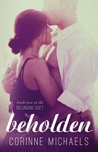 Beholden (The Belonging Duet #2) (Volume 2) - Corinne Michaels