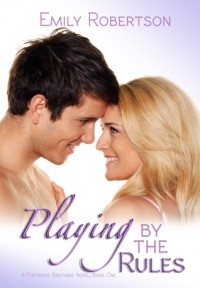 Playing by the Rules (A Portwood Brothers Novel Book One) - Emily  Robertson