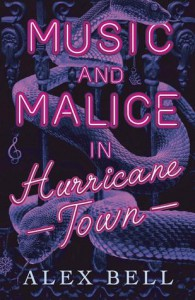 Music and Malice in Hurricane Town - Alex Bell