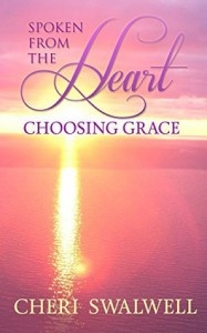 Spoken From the Heart: Choosing Grace by Cheri Swalwell (2016-03-10) - Cheri Swalwell