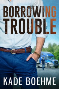 Borrowing Trouble - Kade Boehme