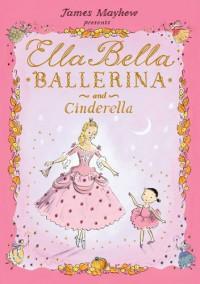 Ella Bella Ballerina and Cinderella - James Mayhew