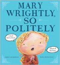 Mary Wrightly, So Politely - Shirin Yim Bridges, Maria Monescillo
