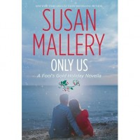 Only Us: A Fool's Gold Holiday Novella (Fool's Gold, #6.1) - Susan Mallery