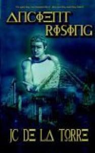 Ancient Rising: Rise of the Ancients Book I - J.C. De La Torre