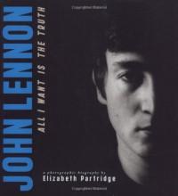 John Lennon: All I Want is the Truth - Elizabeth Partridge