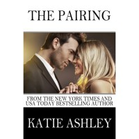 The Pairing: A Companion Novel to The Proposition and The Proposal - Katie Ashley