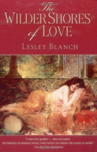 The Wilder Shores of Love - Lesley Blanch