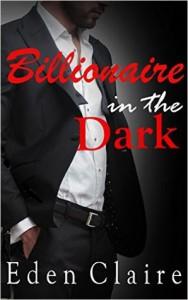 Billionaire in the Dark - Eden Claire