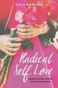 Radical Self Love: A Guide to Loving Yourself and Living Your Dream - Gala Darling