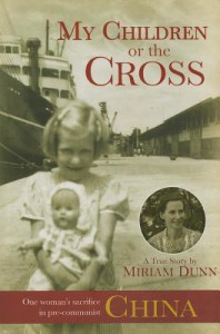 My Children or the Cross: One Woman's Sacrifice in Pre-Communist China - Maria Dunn