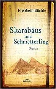 Skarabäus und Schmetterling: Roman. - Elisabeth Büchle