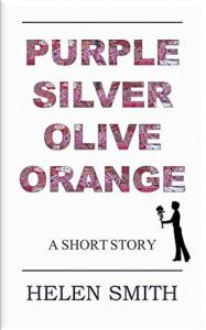 Purple, Silver, Olive, Orange: A Short Story - Helen  Smith