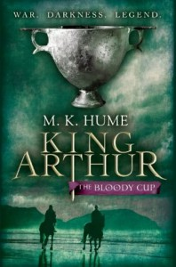King Arthur: The Bloody Cup: Book Three (King Arthur Trilogy) - M.K Hume