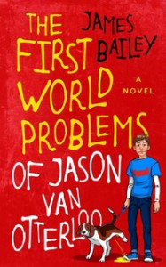 The First World Problems of Jason Van Otterloo - James  Bailey