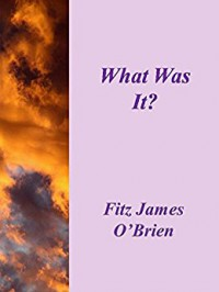 What Was It? - Fitz-James O'Brien