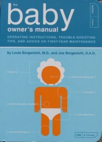 Baby. Owner's Manual. Operating Instructions, Troubleshooting Tips, and Advice on First-Year Maintenance - Joe Borgenicht, Louis Borgenicht