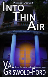 Into Thin Air (Pendragon Casefiles Book 1) - Val Griswold-Ford