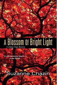 A Blossom of Bright Light (A Jimmy Vega Mystery) - Suzanne Chazin