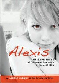 Alexis: My True Story of Being Seduced By an Online Predator - Alexis Singer