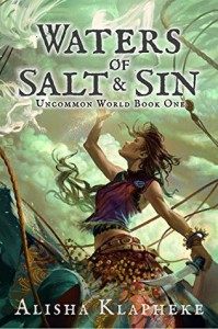 Waters of Salt and Sin: Uncommon World Book One - Alisha Klapheke