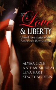 For Love & Liberty: Untold love stories of the American Revolution - Stacey Agdern, Lena Hart, Alyssa B. Cole, Kate McMurray