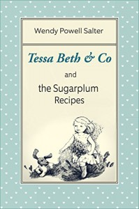 Tessa Beth & Co and the Sugarplum Recipes - Wendy Salter