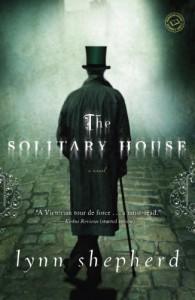 The Solitary House: A Novel - Lynn Shepherd