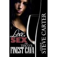 Love, Sex and Tesco's Finest Cava - Steve Carter