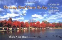 The Long Road Turns to Joy: A Guide to Walking Meditation - Thích Nhất Hạnh, Robert Aitken