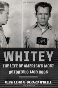 Whitey: The Life of America's Most Notorious Mob Boss - Dick Lehr;Gerard O'Neill