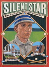 Silent Star: The Story of Deaf Major Leaguer William Hoy - Bill Wise