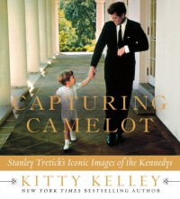 Capturing Camelot: Stanley Tretick's Iconic Images of the Kennedys - Kitty Kelley, Stanley Tretick
