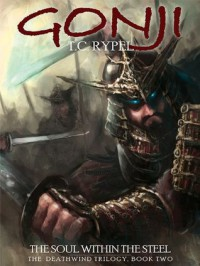 Gonji: The Soul Within the Steel: The Deathwind Trilogy, Book Two - T. C. Rypel