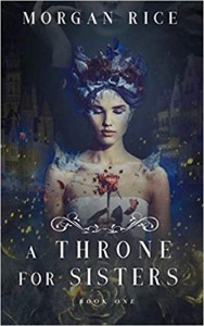 A Throne for Sisters (Book One) (Volume 1) - Morgan Rice