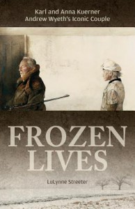 Frozen Lives: Karl and Anna Kuerner, Andrew Wyeth's Iconic Couple - LuLynne Streeter