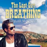 The Last Guy Breathing: The Guy Series - Skylar M. Cates, Matt Baca