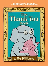 The Thank You Book (An Elephant and Piggie Book) - Mo Willems, Mo Willems